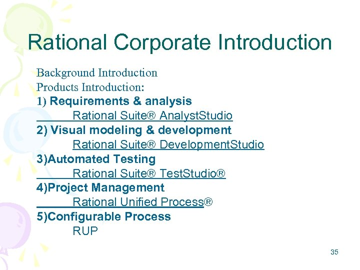 Rational Corporate Introduction Background Introduction Products Introduction: 1) Requirements & analysis Rational Suite® Analyst.