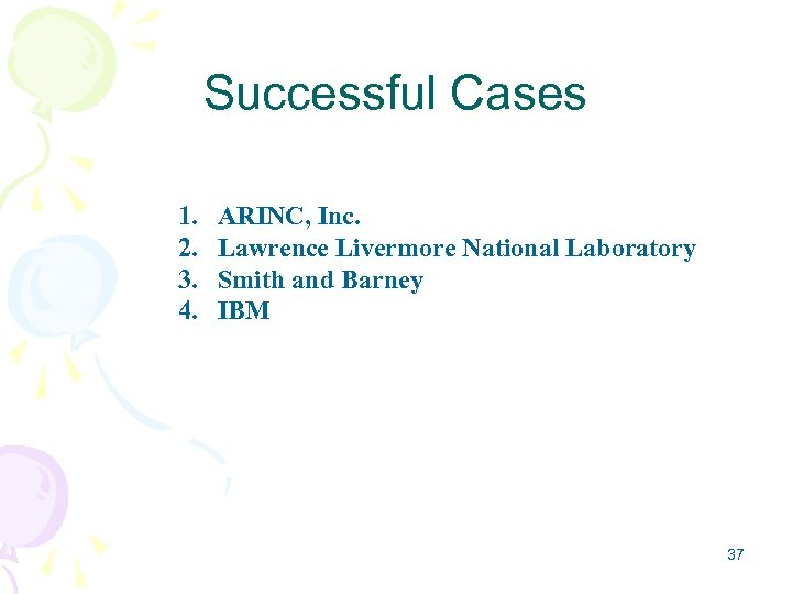 Successful Cases 1. 2. 3. 4. ARINC, Inc. Lawrence Livermore National Laboratory Smith and