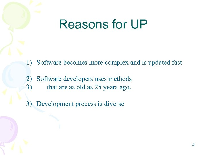 Reasons for UP 1) Software becomes more complex and is updated fast 2) Software