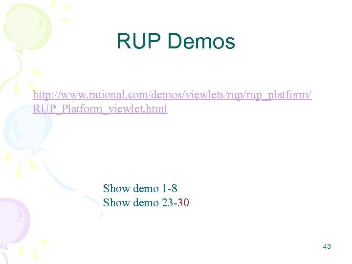RUP Demos http: //www. rational. com/demos/viewlets/rup_platform/ RUP_Platform_viewlet. html Show demo 1 -8 Show demo