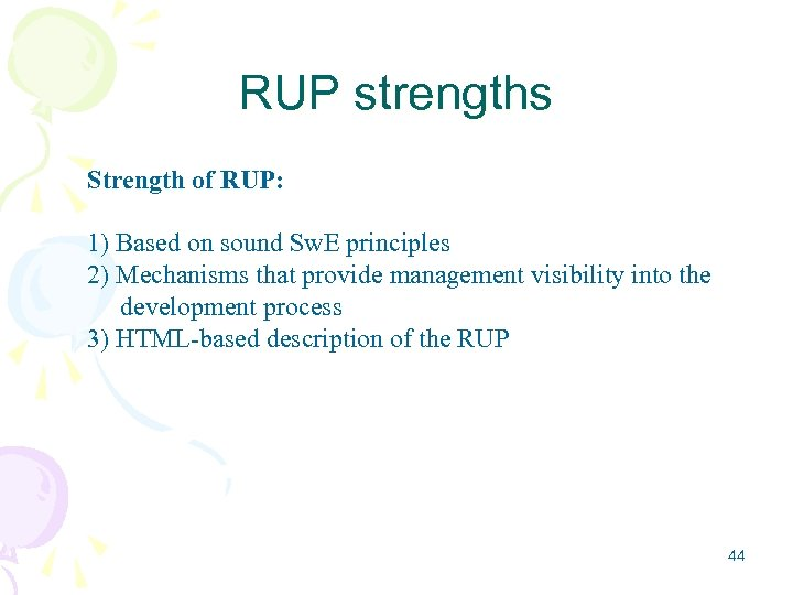 RUP strengths Strength of RUP: 1) Based on sound Sw. E principles 2) Mechanisms