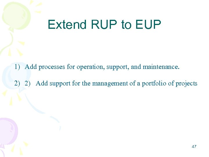 Extend RUP to EUP 1) Add processes for operation, support, and maintenance. 2) 2)