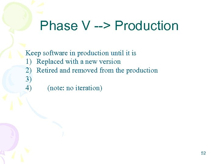 Phase V --> Production Keep software in production until it is 1) Replaced with