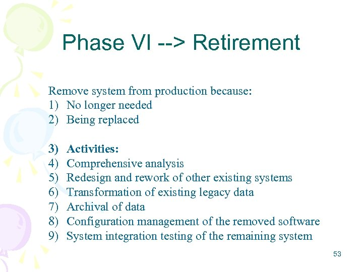 Phase VI --> Retirement Remove system from production because: 1) No longer needed 2)
