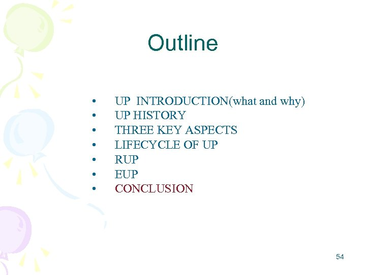 Outline • • UP INTRODUCTION(what and why) UP HISTORY THREE KEY ASPECTS LIFECYCLE OF