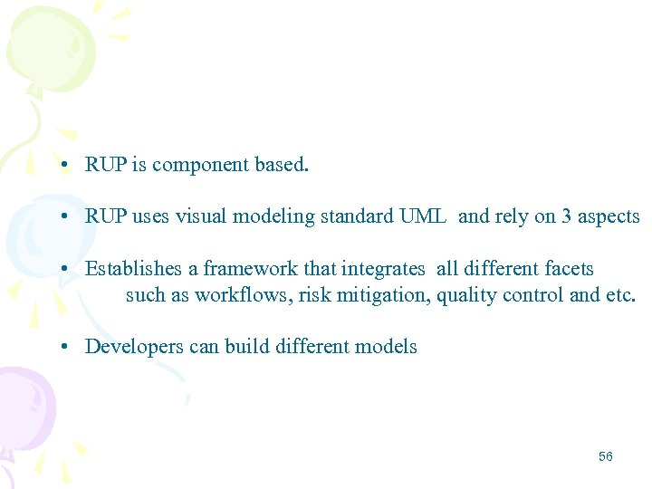• RUP is component based. • RUP uses visual modeling standard UML and