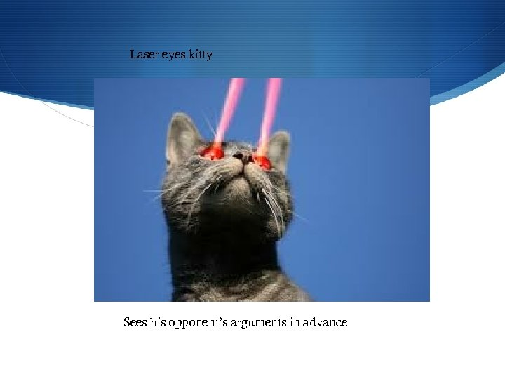 Laser eyes kitty Sees his opponent's arguments in advance