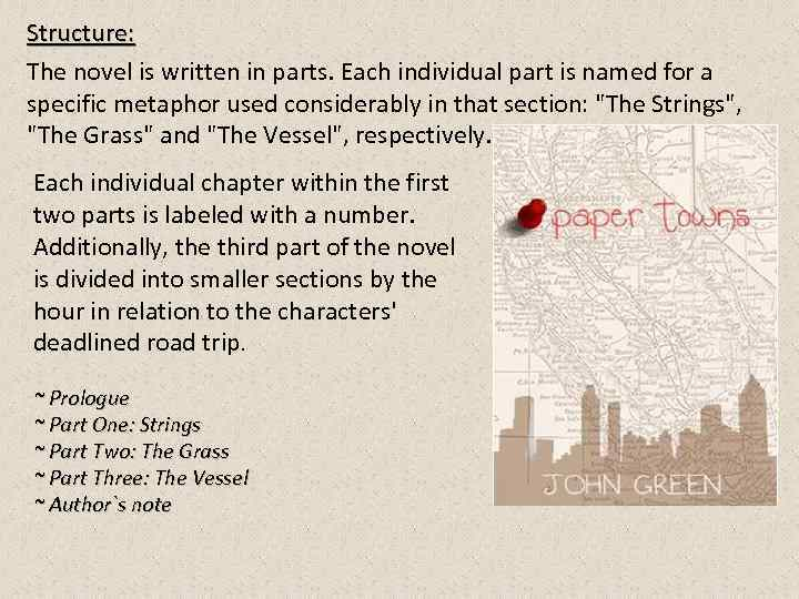 Structure: The novel is written in parts. Each individual part is named for a