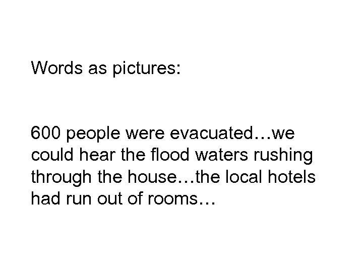 Words as pictures: 600 people were evacuated…we could hear the flood waters rushing through