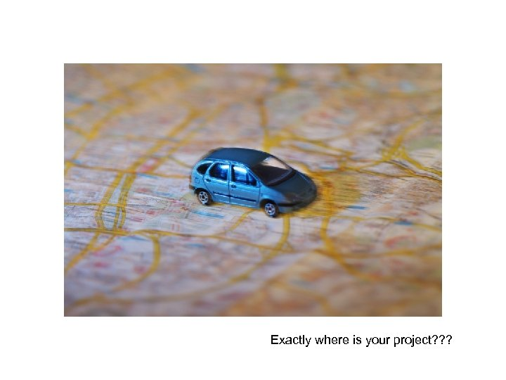 Exactly where is your project? ? ?