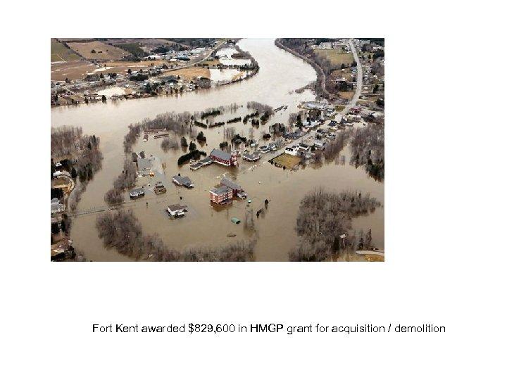 Fort Kent awarded $829, 600 in HMGP grant for acquisition / demolition