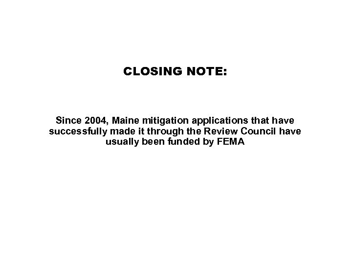 CLOSING NOTE: Since 2004, Maine mitigation applications that have successfully made it through the