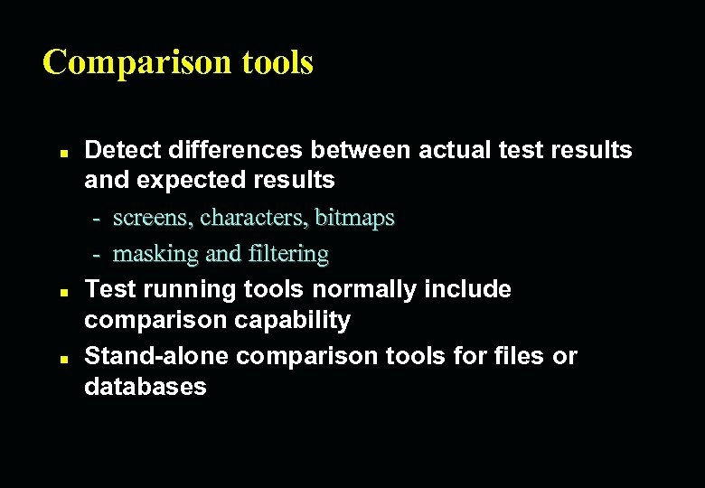 Comparison tools n n n Detect differences between actual test results and expected results