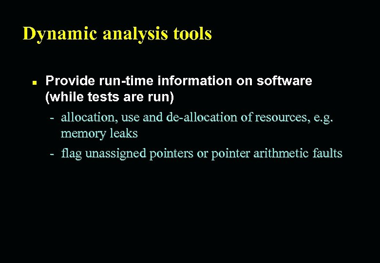 Dynamic analysis tools n Provide run-time information on software (while tests are run) -