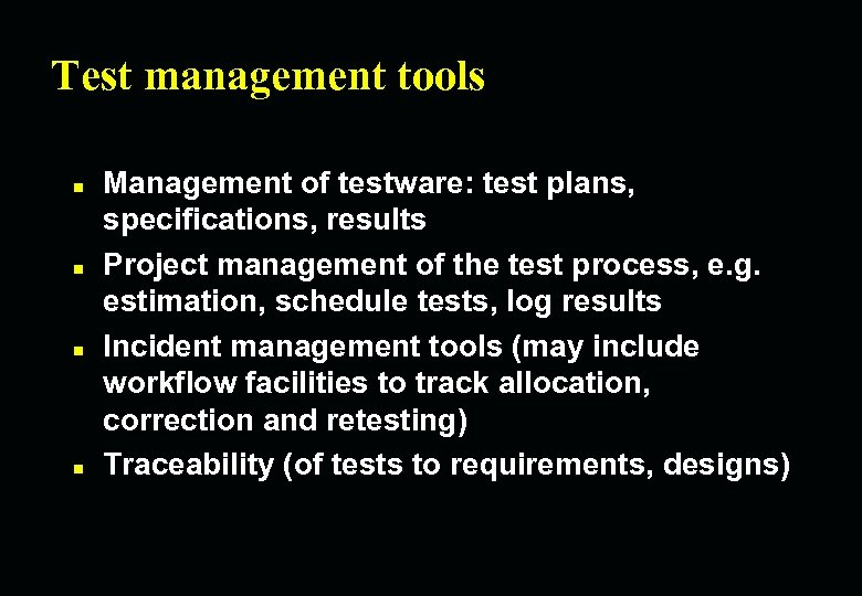 Test management tools n n Management of testware: test plans, specifications, results Project management