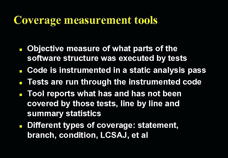 Coverage measurement tools n n n Objective measure of what parts of the software