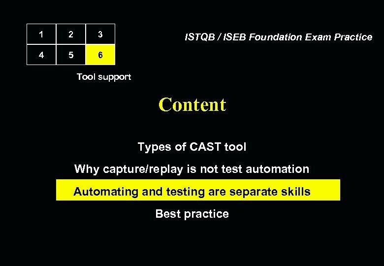 1 2 3 4 5 6 ISTQB / ISEB Foundation Exam Practice Tool support