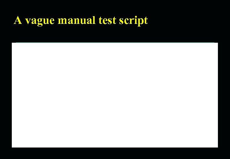 A vague manual test script