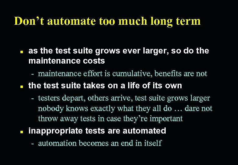 Don't automate too much long term n n n as the test suite grows