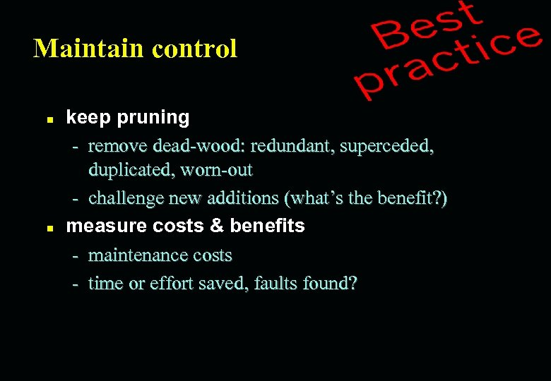 Maintain control n n keep pruning - remove dead-wood: redundant, superceded, duplicated, worn-out -