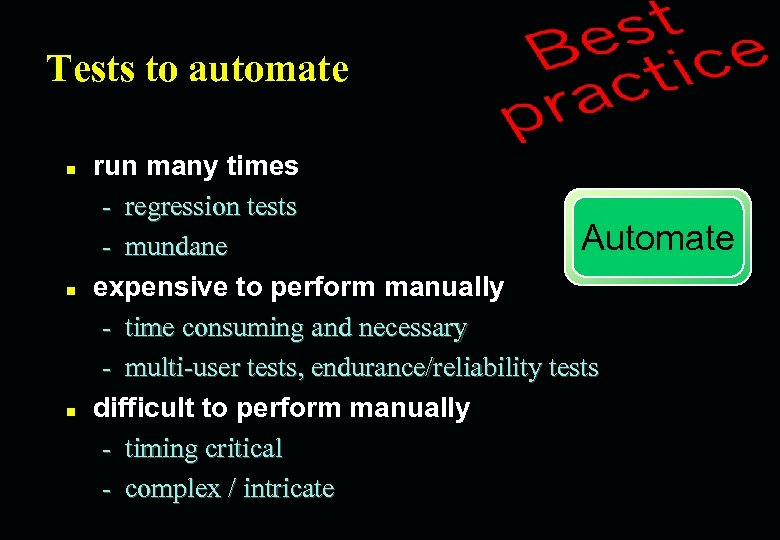 Tests to automate n n n run many times - regression tests Automate -