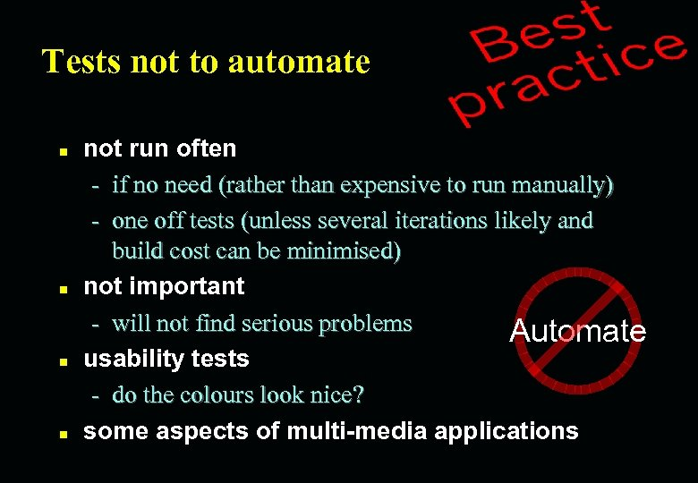 Tests not to automate n n not run often - if no need (rather