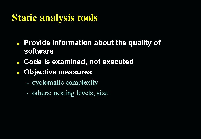 Static analysis tools n n n Provide information about the quality of software Code