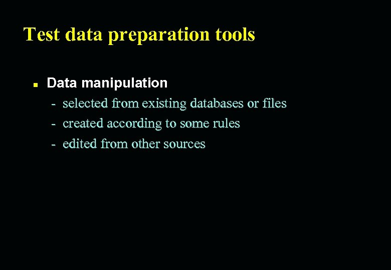 Test data preparation tools n Data manipulation - selected from existing databases or files
