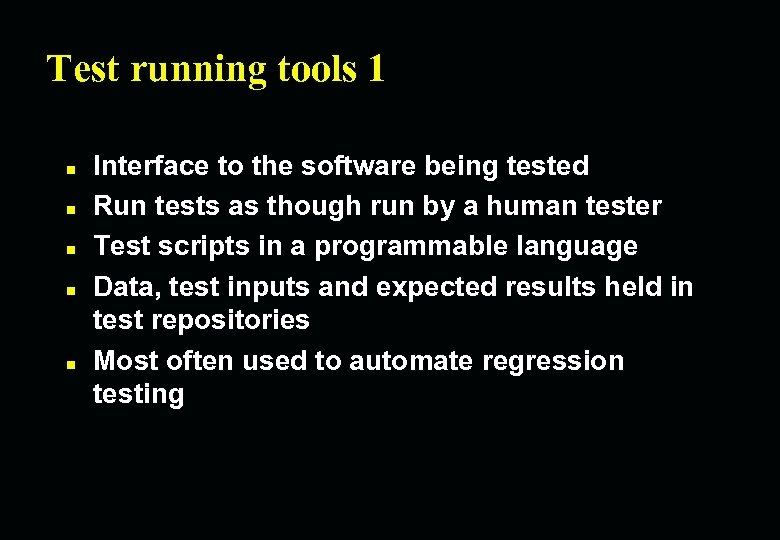 Test running tools 1 n n n Interface to the software being tested Run