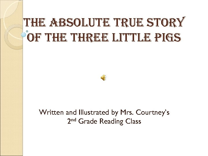 the Absolute true story of the three little Pigs Written and Illustrated by Mrs.