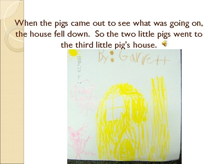When the pigs came out to see what was going on, the house fell
