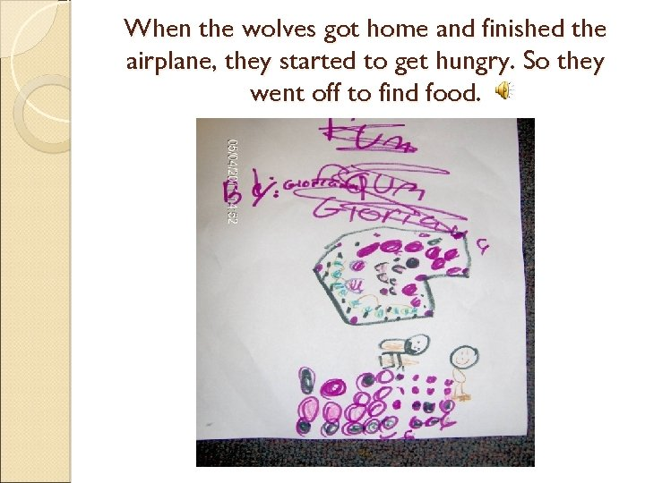 When the wolves got home and finished the airplane, they started to get hungry.