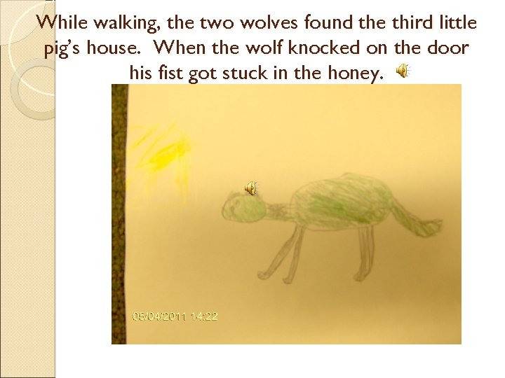 While walking, the two wolves found the third little pig's house. When the wolf