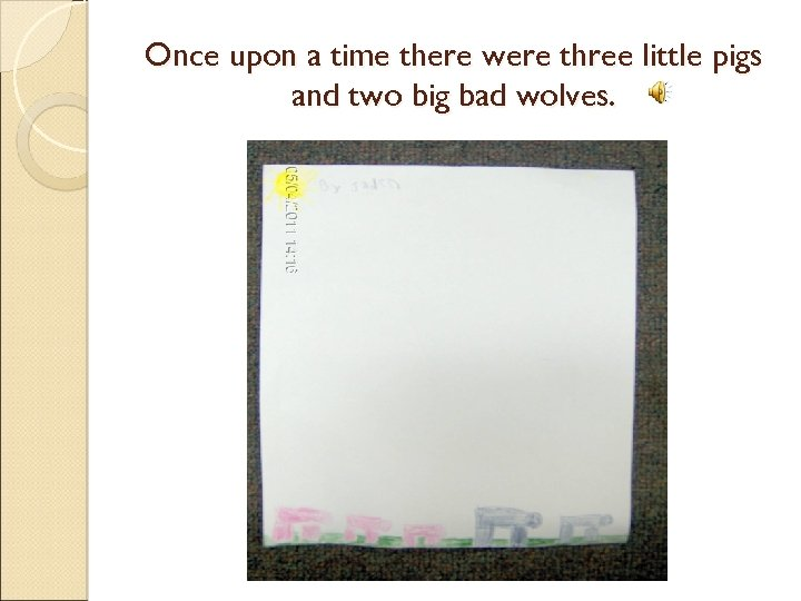 Once upon a time there were three little pigs and two big bad wolves.