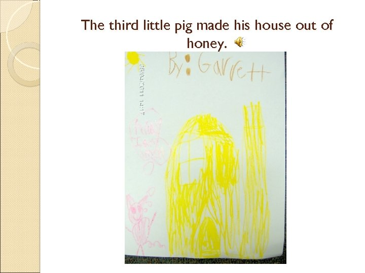 The third little pig made his house out of honey.
