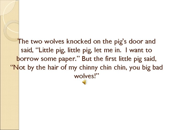 "The two wolves knocked on the pig's door and said, ""Little pig, let me"