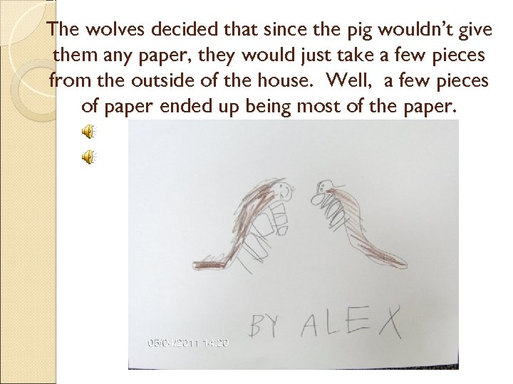 The wolves decided that since the pig wouldn't give them any paper, they would