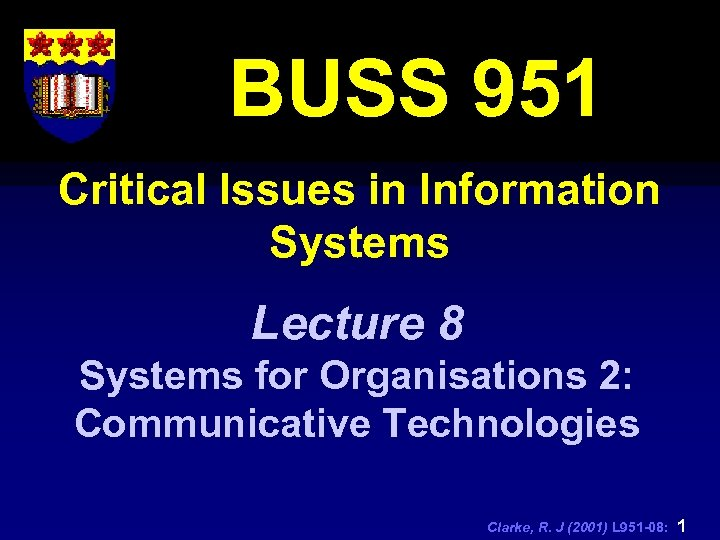 BUSS 951 Critical Issues in Information Systems Lecture 8 Systems for Organisations 2: Communicative