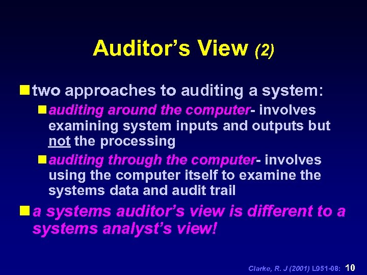 Auditor's View (2) n two approaches to auditing a system: n auditing around the