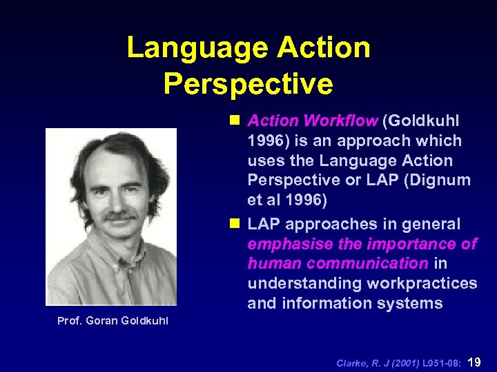 Language Action Perspective n Action Workflow (Goldkuhl 1996) is an approach which uses the