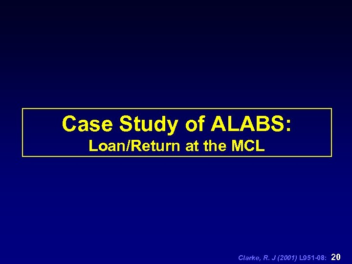 Case Study of ALABS: Loan/Return at the MCL Clarke, R. J (2001) L 951
