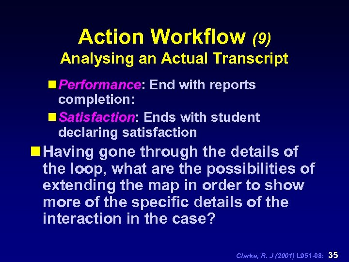 Action Workflow (9) Analysing an Actual Transcript n Performance: End with reports completion: n