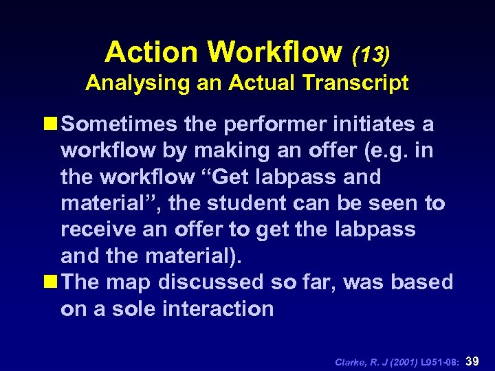 Action Workflow (13) Analysing an Actual Transcript n Sometimes the performer initiates a workflow
