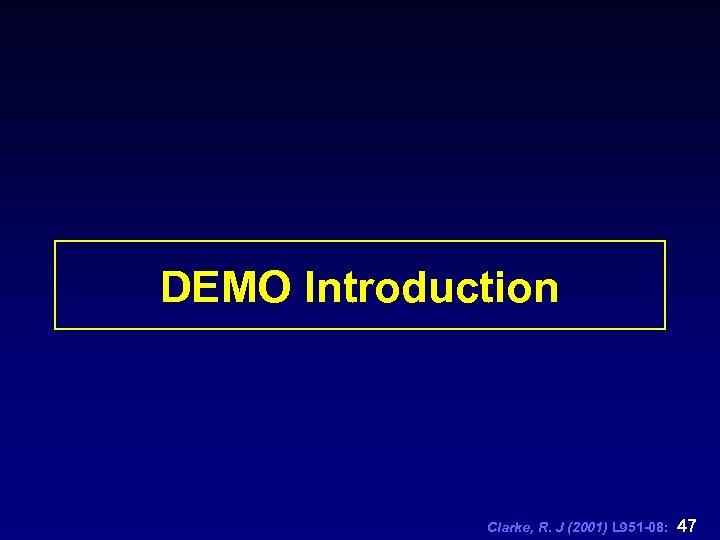 DEMO Introduction Clarke, R. J (2001) L 951 -08: 47