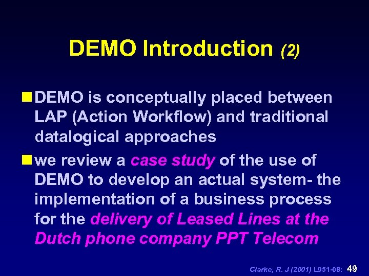 DEMO Introduction (2) n DEMO is conceptually placed between LAP (Action Workflow) and traditional