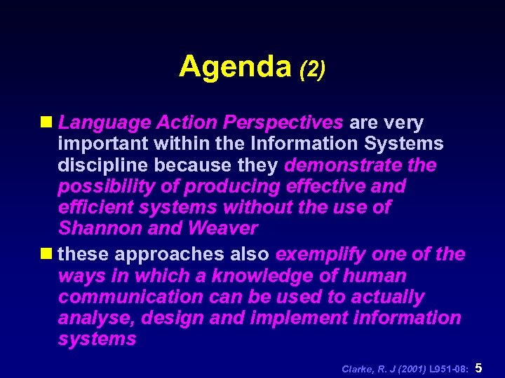 Agenda (2) n Language Action Perspectives are very important within the Information Systems discipline