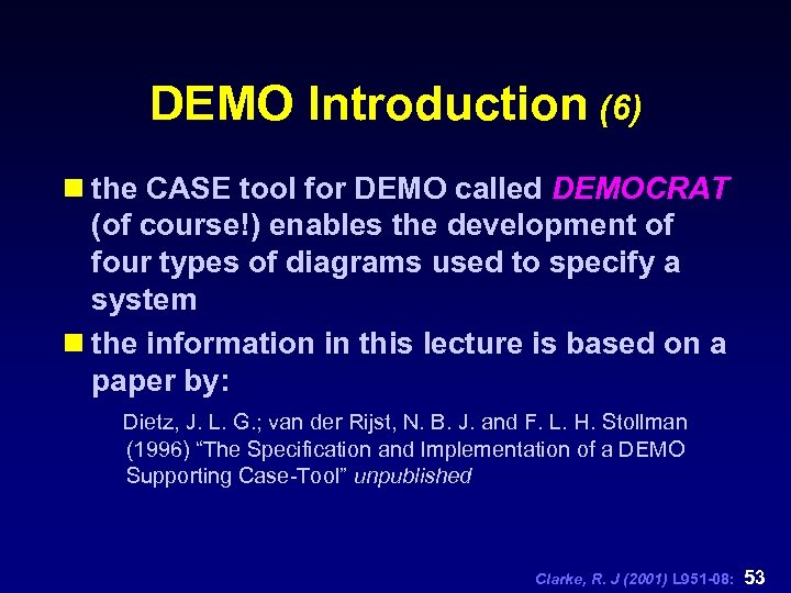 DEMO Introduction (6) n the CASE tool for DEMO called DEMOCRAT (of course!) enables