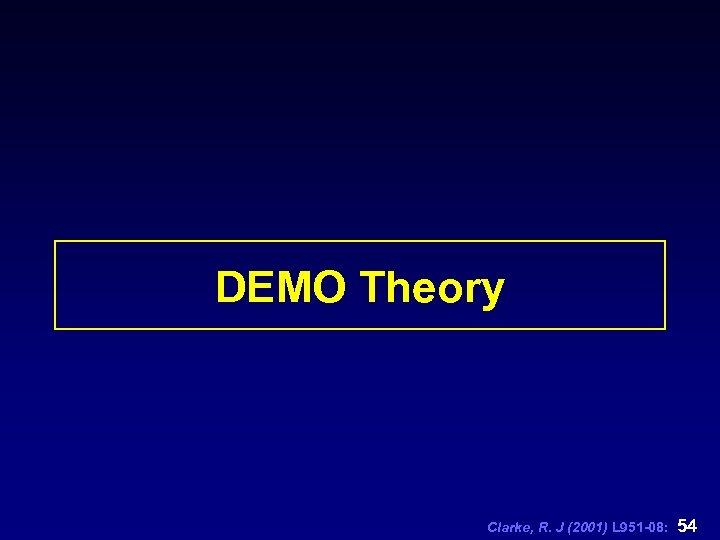 DEMO Theory Clarke, R. J (2001) L 951 -08: 54