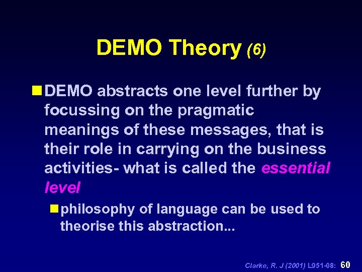 DEMO Theory (6) n DEMO abstracts one level further by focussing on the pragmatic