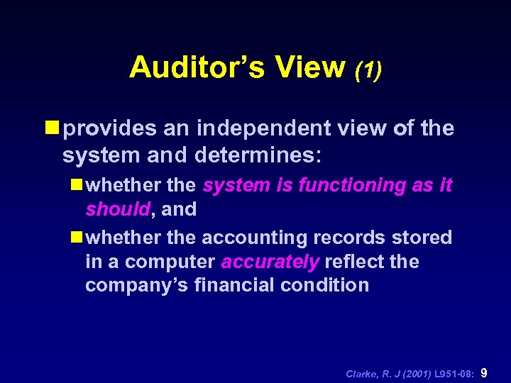 Auditor's View (1) n provides an independent view of the system and determines: n